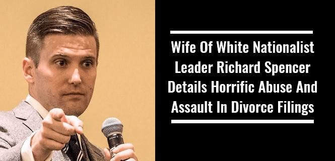 Wife Of White Nationalist Leader Richard Spencer Details Horrific Abuse And Assault In Divorce Filings