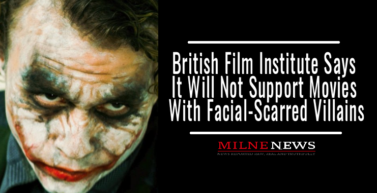 British Film Institute Says It Will Not Support Movies With Facial-Scarred Villains