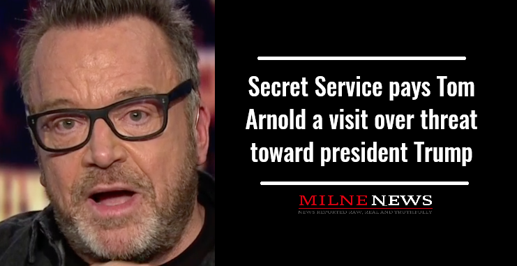 Secret Service pays Tom Arnold a visit over threat toward president Trump