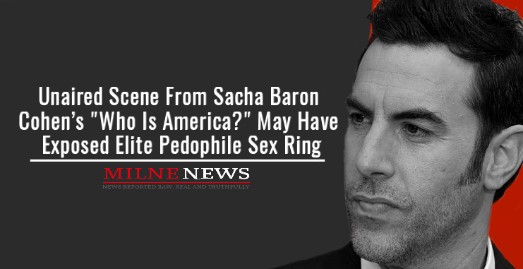 "Unaired Scene From Sacha Baron Cohen's ""Who Is America?"" May Have Exposed Elite Pedophile Sex Ring"
