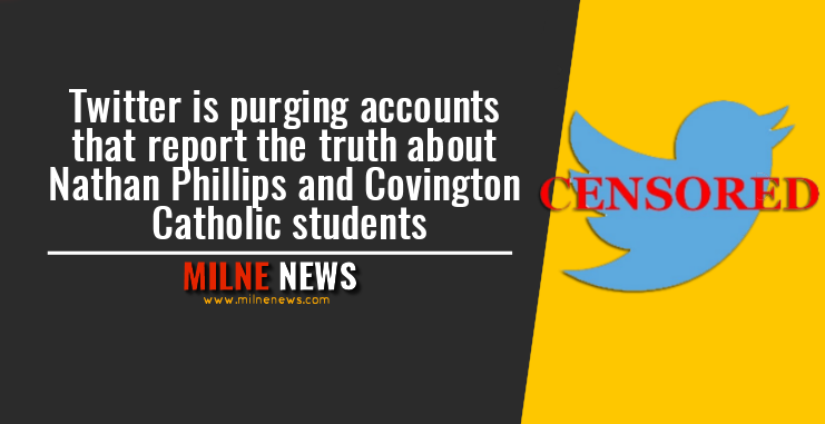 Twitter is purging accounts that report the truth about Nathan Phillips and Covington Catholic students