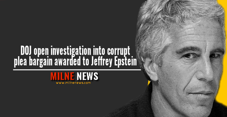 DOJ open investigation into corrupt plea bargain awarded to Jeffrey Epstein