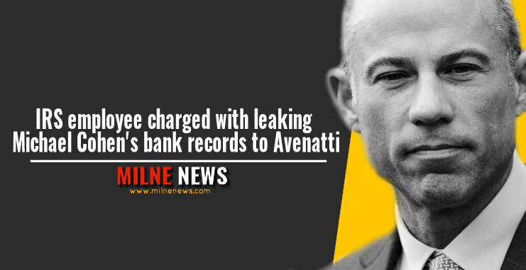IRS employee charged with leaking Michael Cohen's bank records to Avenatti
