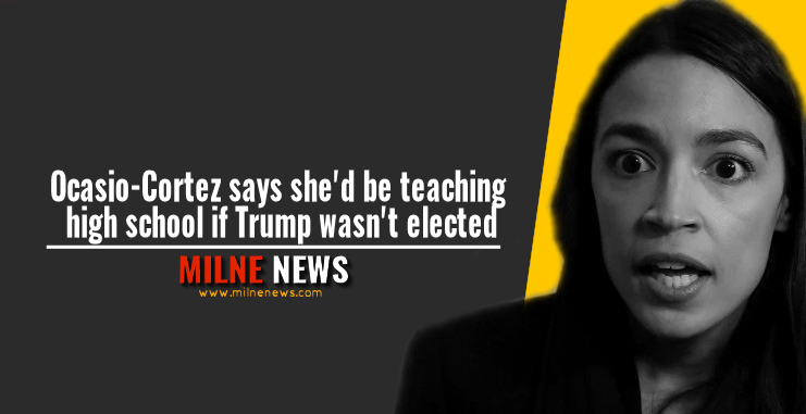 Ocasio-Cortez says she'd be teaching high school if Trump wasn't elected