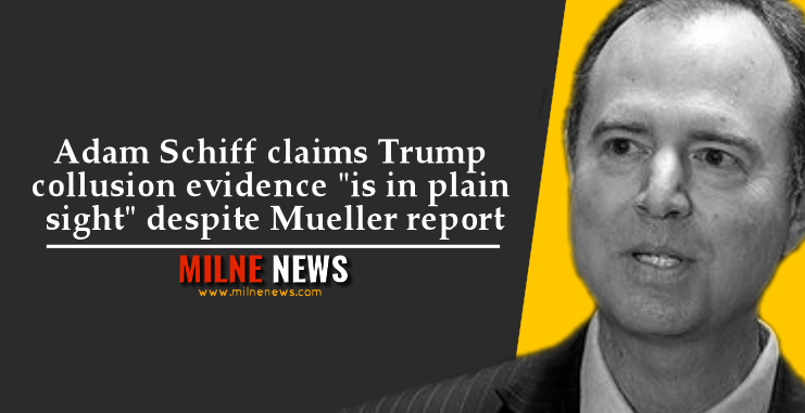 "Adam Schiff claims Trump collusion evidence ""is in plain sight"" despite Mueller report"