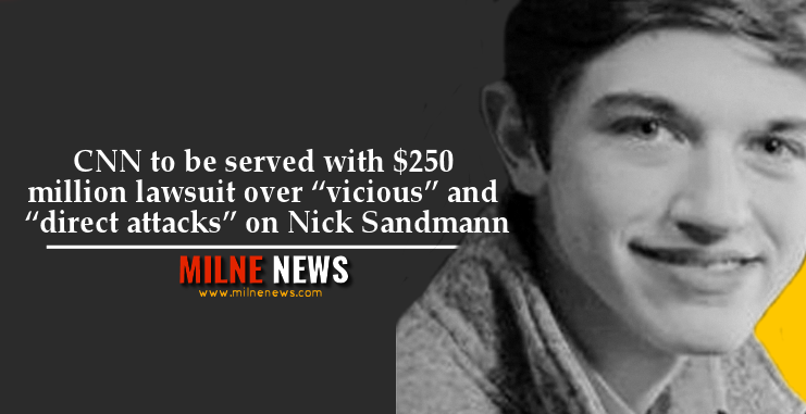 """CNN to be served with $250 million lawsuit over """"vicious"""" and """"direct attacks"""" on Nick Sandmann"""