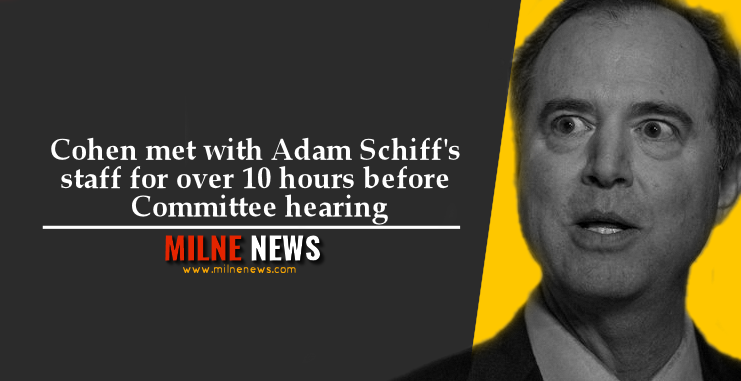 Cohen met with Adam Schiff's staff for over 10 hours before Committee hearing