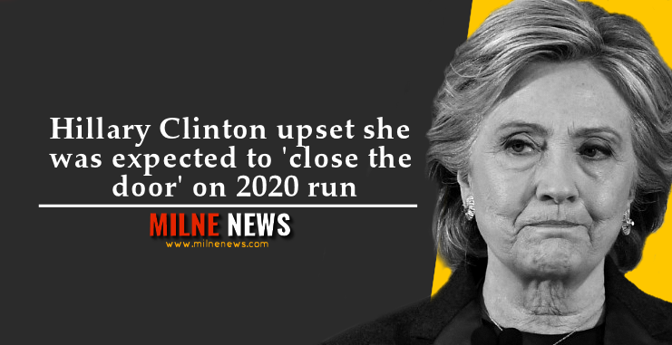 Hillary Clinton upset she was expected to 'close the door' on 2020 run