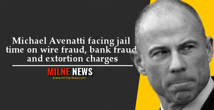 Michael Avenatti facing jail time on wire fraud, bank fraud and extortion charges