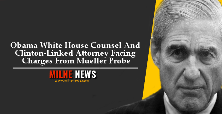 Obama White House Counsel And Clinton-Linked Attorney Facing Charges From Mueller Probe