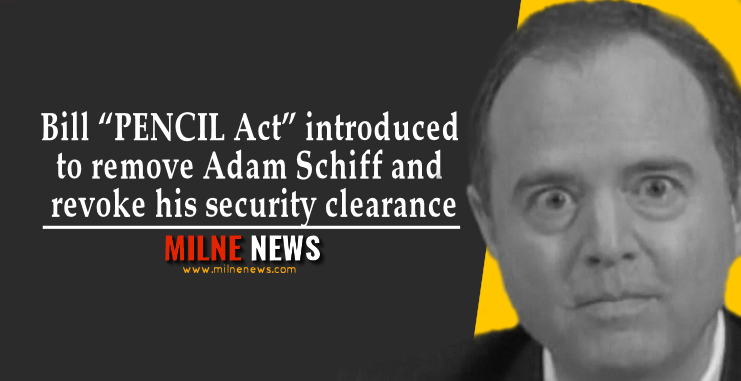 "Bill ""PENCIL Act"" introduced to remove Adam Schiff and revoke his security clearance"