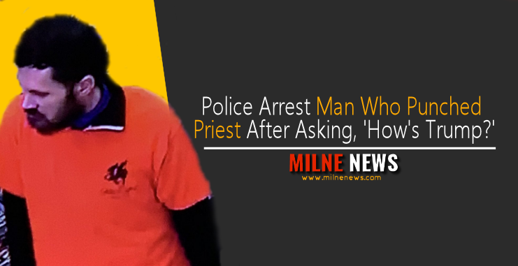 Police Arrest Man Who Punched Priest After Asking, 'How's Trump?'