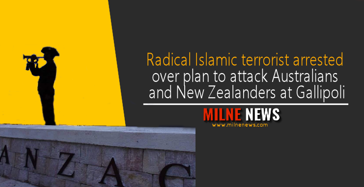 Radical Islamic terrorist arrested over plan to attack Australians and New Zealanders at Gallipoli