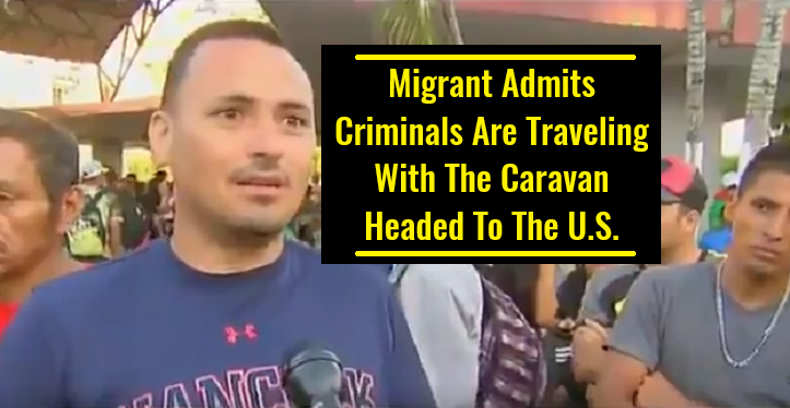Migrant Admits Criminals Are Traveling With The Caravan Headed To The United States