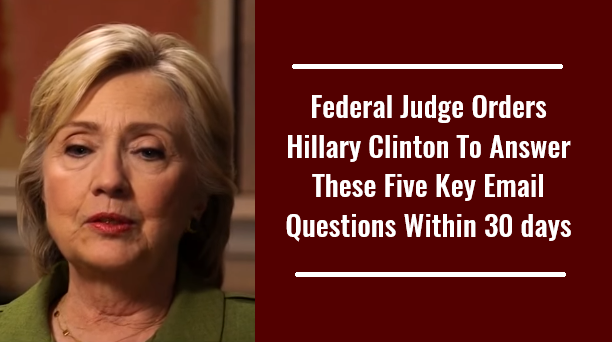 Federal Judge Orders Hillary Clinton To Answer These Five Key Email Questions Within 30 days