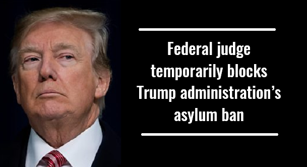 Federal judge temporarily blocks Trump administration's asylum ban