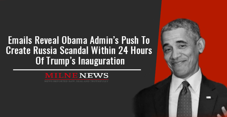 Emails Reveal Obama Admin's Push To Create Russia Scandal Within 24 Hours Of Trump's Inauguration