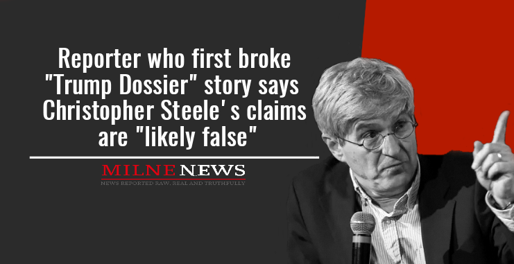 "Reporter who first broke ""Trump Dossier"" story says Christopher Steeles claims are ""likely false"""