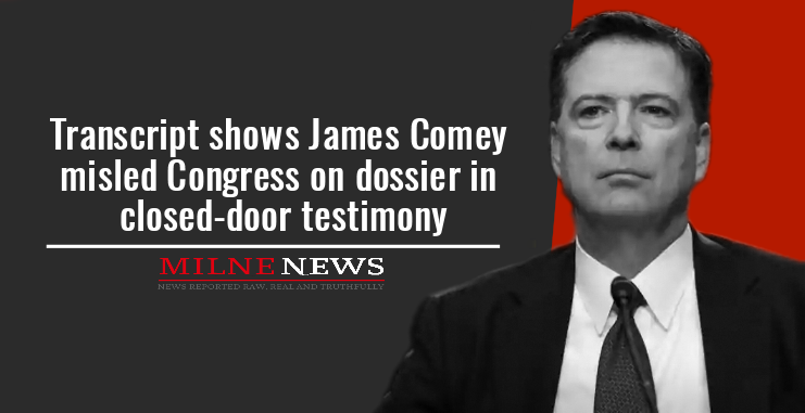 Transcript shows James Comey misled Congress on dossier in closed-door testimony
