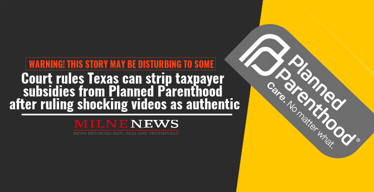 Court Rules Texas can strip taxpayer subsidies from Planned Parenthood after ruling shocking videos as authentic