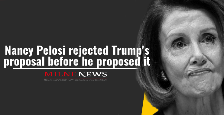Nancy Pelosi rejected Trump's proposal before he proposed it