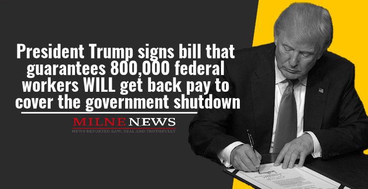 President Trump signs bill that guarantees 800,000 federal workers WILL get back pay to cover the government shutdown