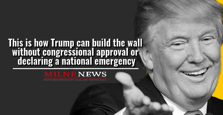 This is how Trump can build the wall without congressional approval and declaring a national emergency