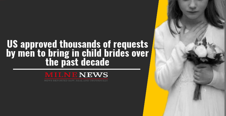 US approved thousands of requests by men to bring in child brides over the past decade