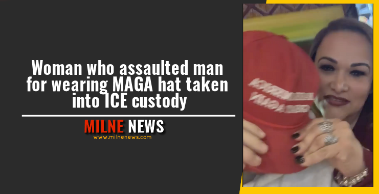 Woman who assaulted man for wearing MAGA hat taken into ICE custody