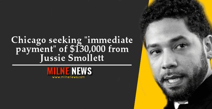 "Chicago seeking ""immediate payment"" of $130,000 from Jussie Smollett"