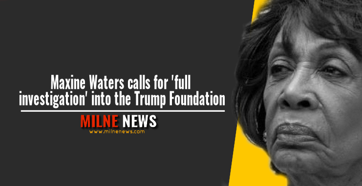 Maxine Waters calls for another investigation into the Trump Foundation
