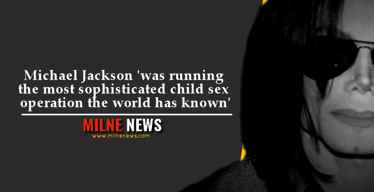 Michael Jackson 'was running the most sophisticated child sex operation the world has known'