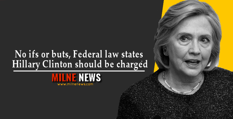 No ifs or buts, Federal law states Hillary Clinton should be charged