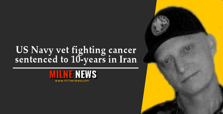 US Navy vet fighting cancer sentenced to 10-years in Iran
