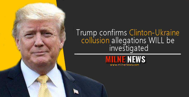 Trump confirms Clinton-Ukraine collusion allegations WILL be investigated