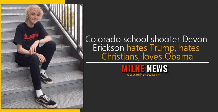 Colorado school shooter Devon Erickson hates Trump, hates Christians, loves Obama