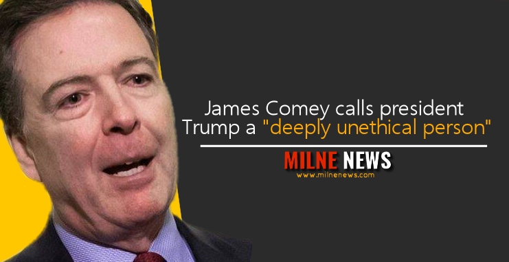 "James Comey calls president Trump a ""deeply unethical person"""