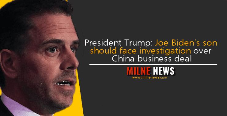 President Trump: Joe Biden's son should face investigation over China business deal