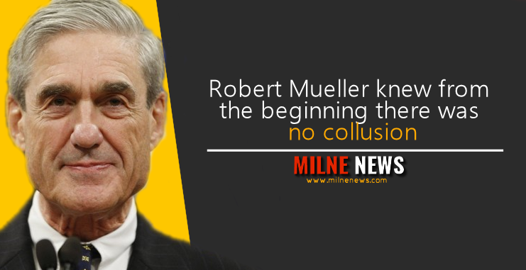 Robert Mueller knew from the beginning there was no collusion