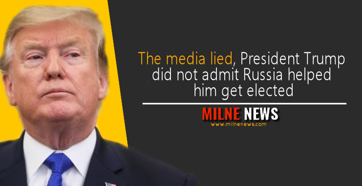 The media lied, President Trump did not admit Russia helped him get elected