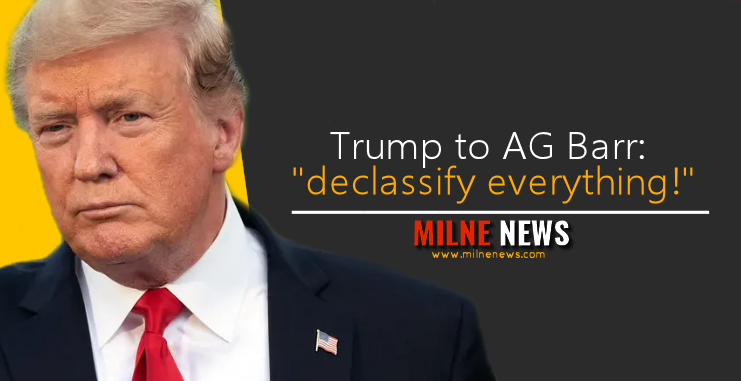 """Trump to AG Barr: """"declassify everything!"""""""