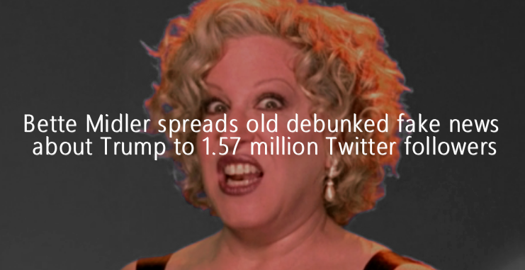 Bette Midler spreads old debunked fake news about Trump to 1.57 million Twitter followers