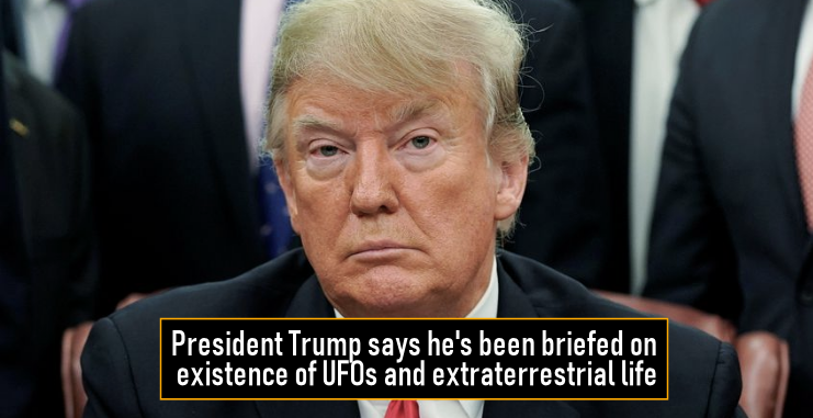 President Trump says he's been briefed on existence of UFOs and extraterrestrial life